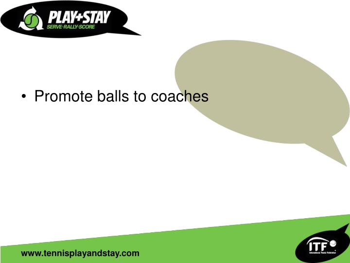 Promote balls to coaches