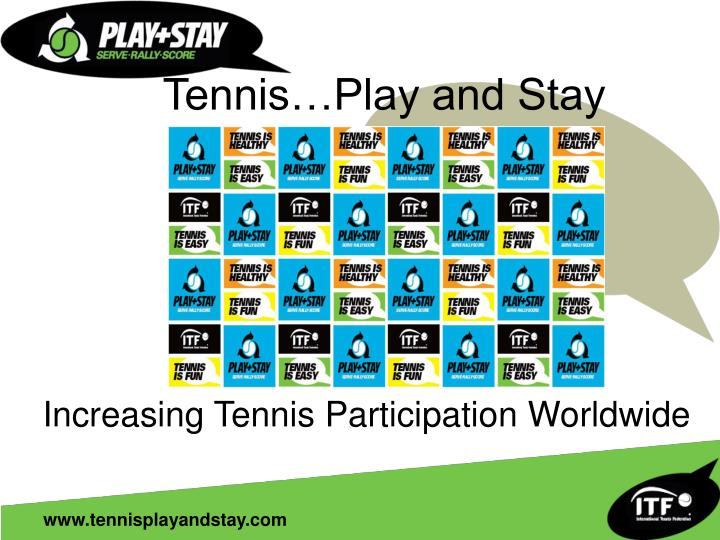 Tennis play and stay increasing tennis participation worldwide