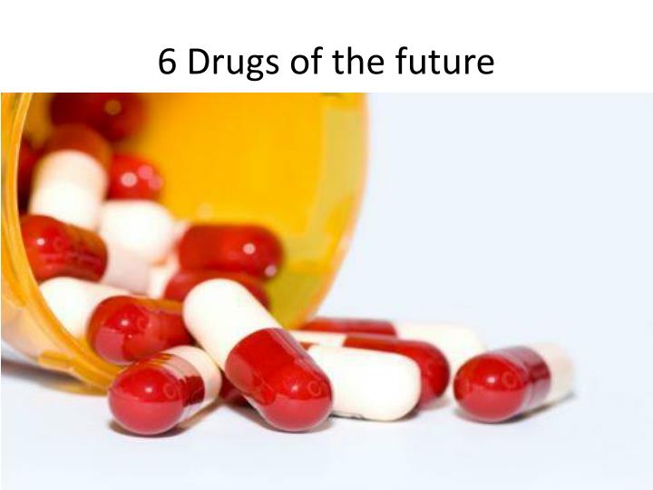 6 Drugs of the future