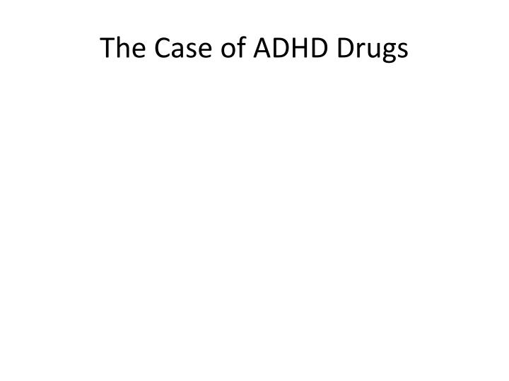 The Case of ADHD Drugs