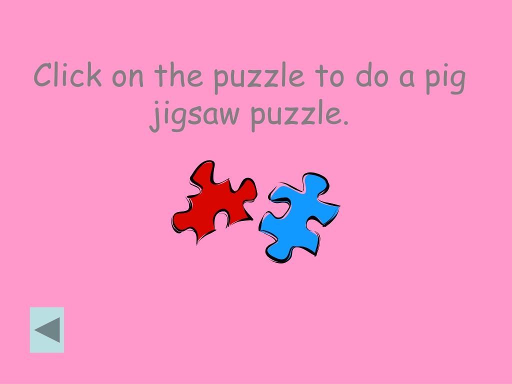 Click on the puzzle to do a pig jigsaw puzzle.