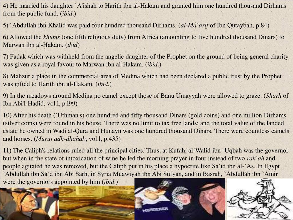 4) He married his daughter `A'ishah to Harith ibn al-Hakam and granted him one hundred thousand Dirhams from the public fund. (