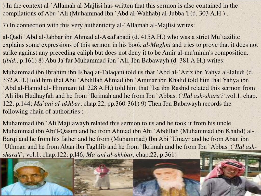 ) In the context al-`Allamah al-Majlisi has written that this sermon is also contained in the compilations of Abu `Ali (Muhammad ibn `Abd al-Wahhab) al-Jubba 'i (d. 303 A.H.) .