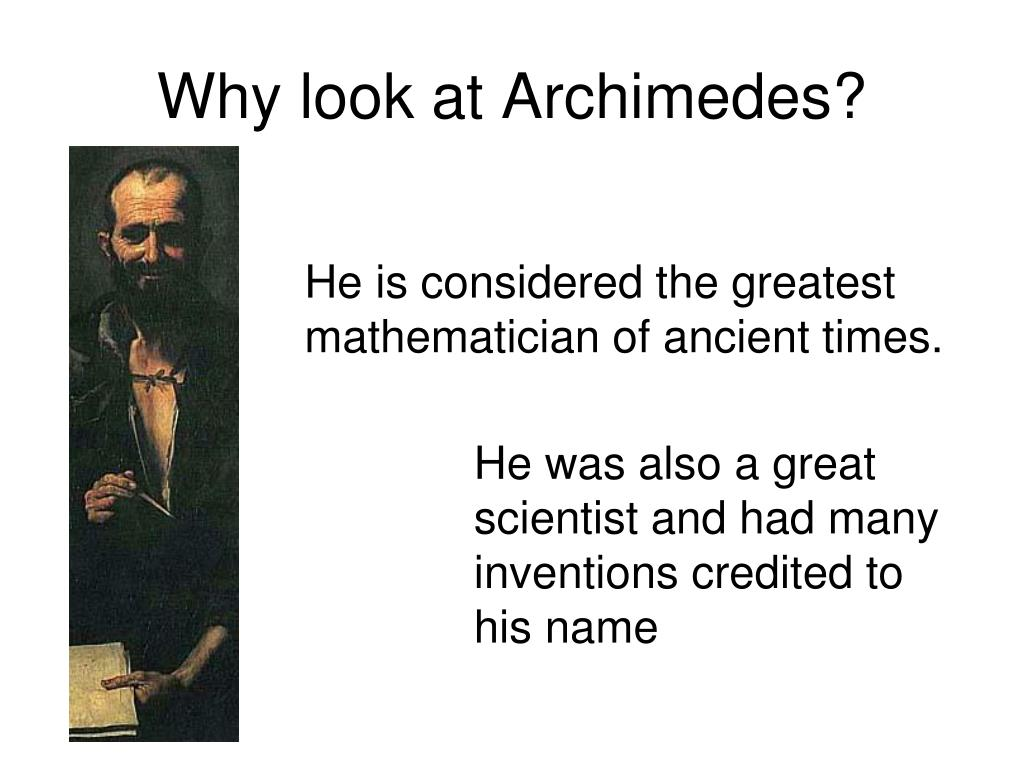 Why look at Archimedes?