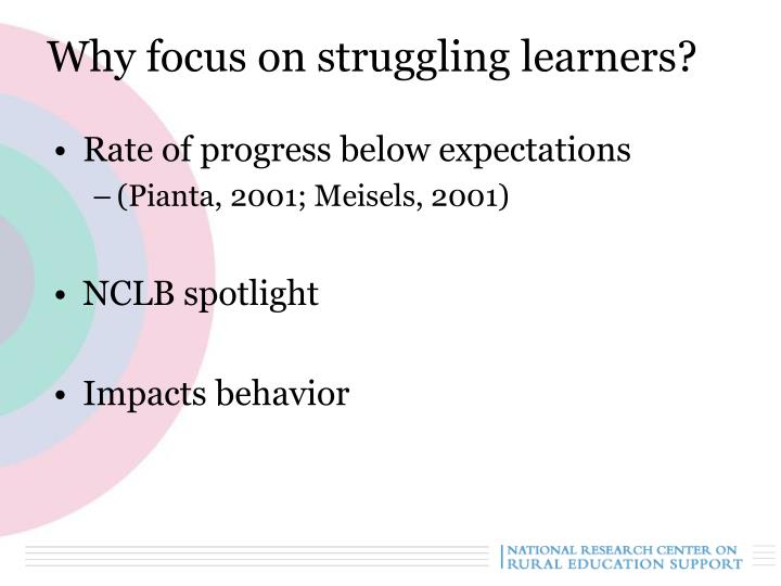 Why focus on struggling learners?