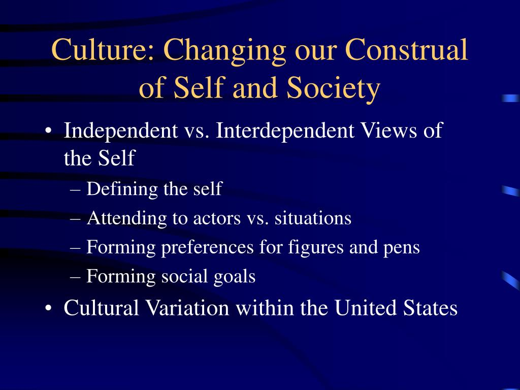 Culture: Changing our Construal of Self and Society