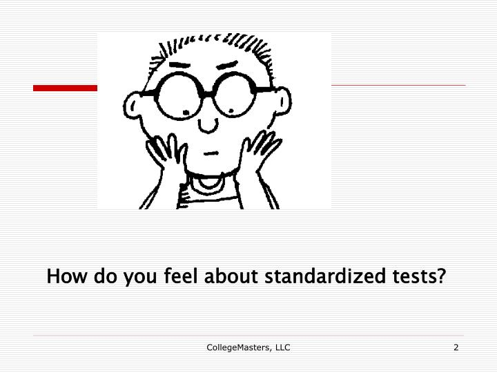How do you feel about standardized tests?