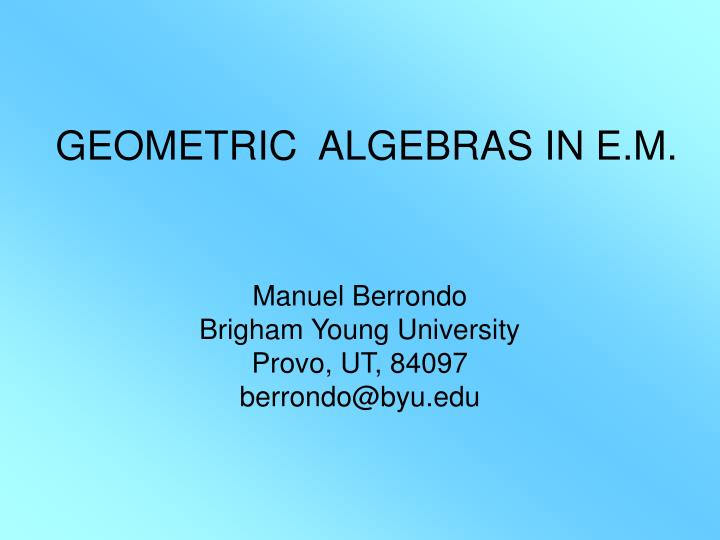 Geometric algebras in e m
