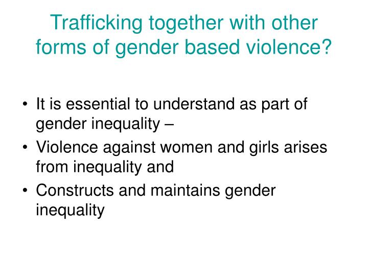 Trafficking together with other forms of gender based violence?