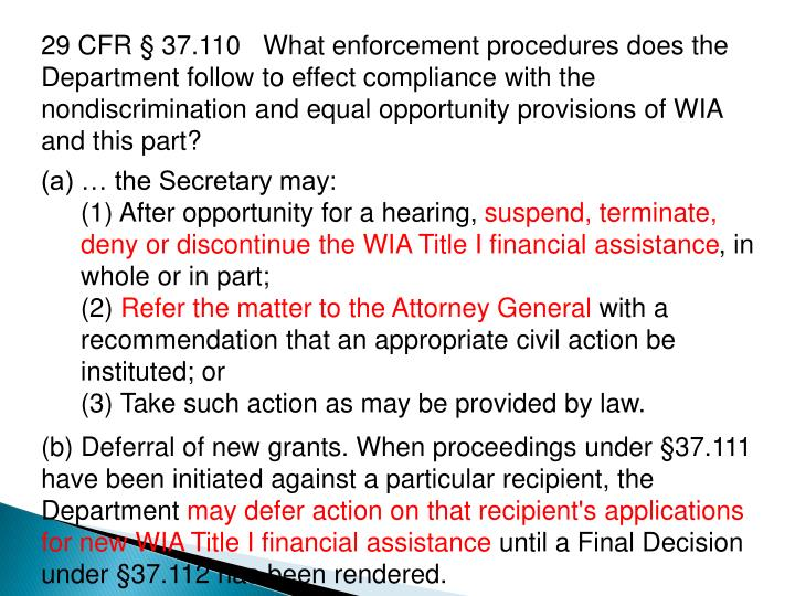 29 CFR § 37.110   What enforcement procedures does the Department follow to effect compliance with the nondiscrimination and equal opportunity provisions of WIA and this part?