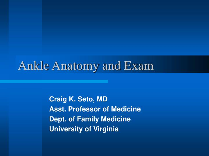 Ankle anatomy and exam