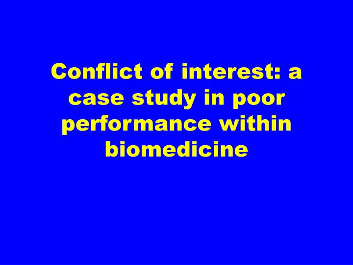 Conflict of interest: a case study in poor performance within biomedicine