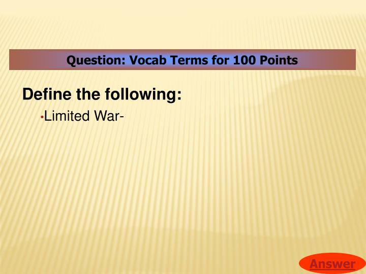 Question: Vocab Terms for 100 Points