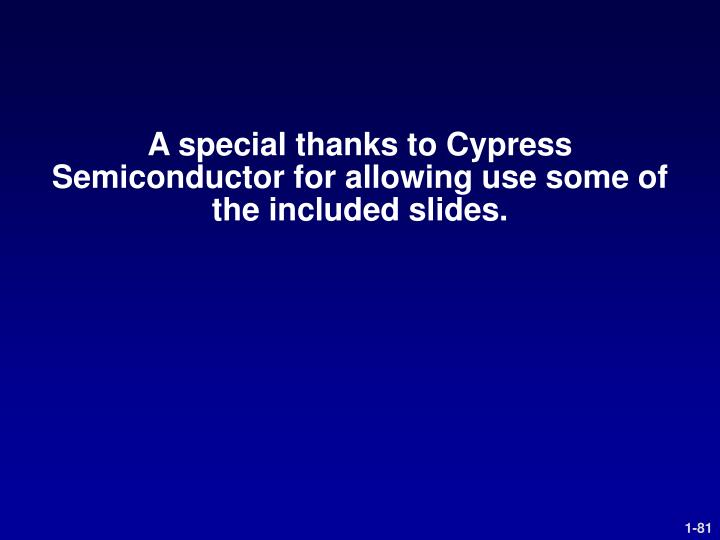 A special thanks to Cypress Semiconductor for allowing use some of the included slides.