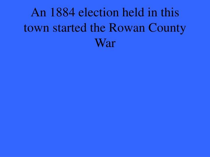 An 1884 election held in this town started the Rowan County War