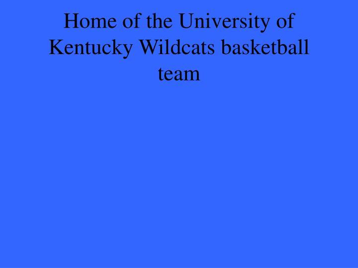 Home of the University of Kentucky Wildcats basketball team