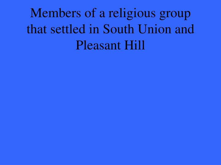Members of a religious group that settled in South Union and Pleasant Hill