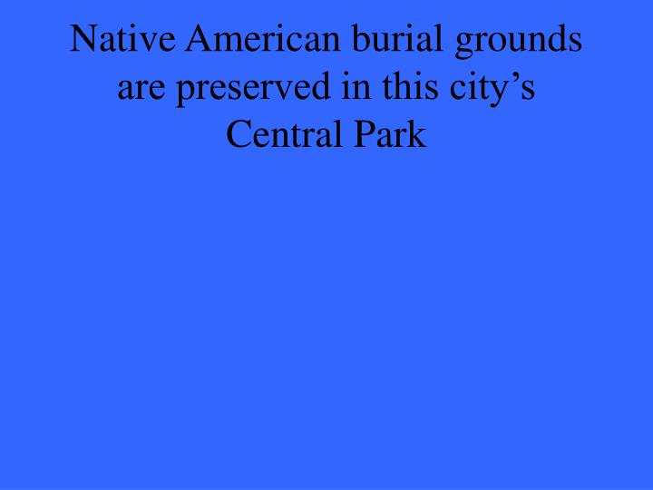 Native American burial grounds are preserved in this city's Central Park