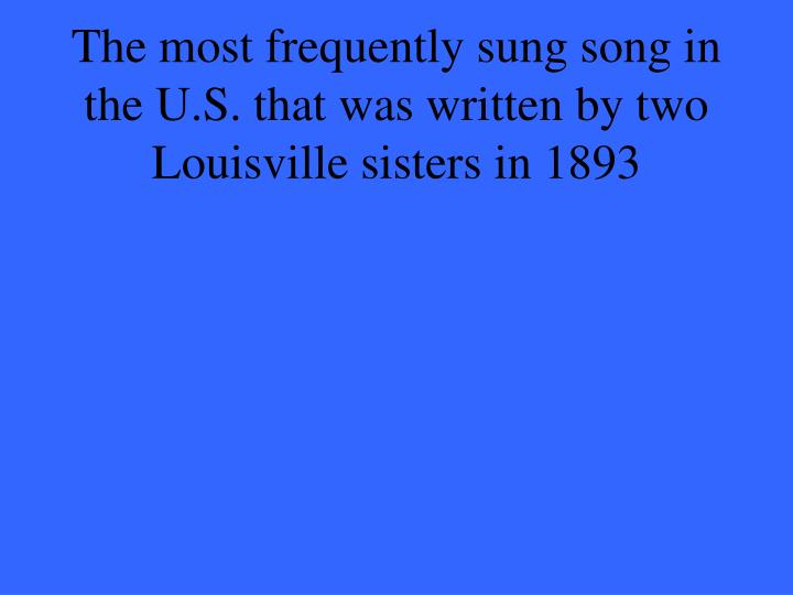 The most frequently sung song in the U.S. that was written by two Louisville sisters in 1893
