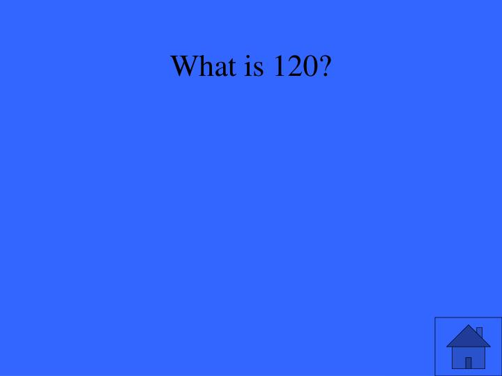 What is 120?