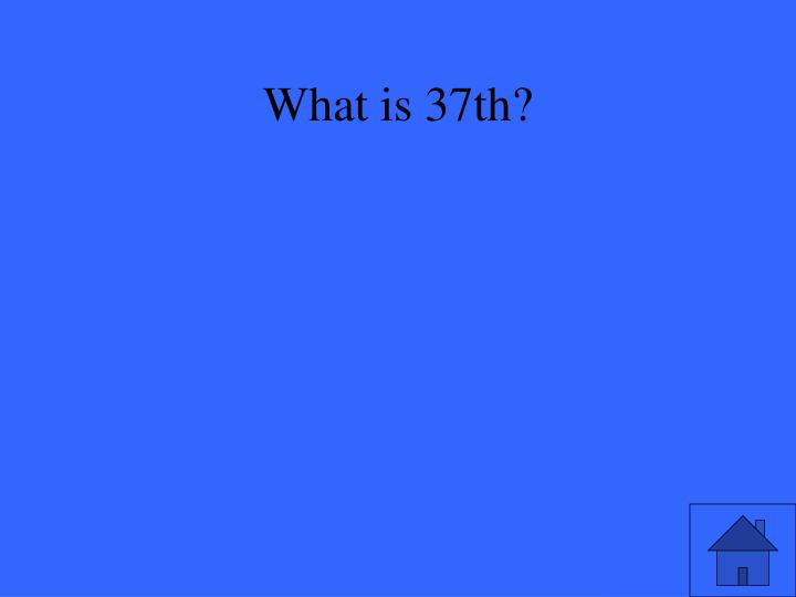 What is 37th?