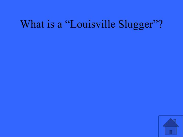 """What is a """"Louisville Slugger""""?"""