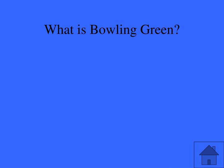 What is Bowling Green?