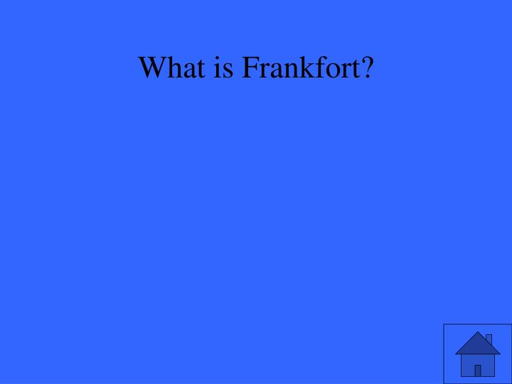 What is Frankfort?