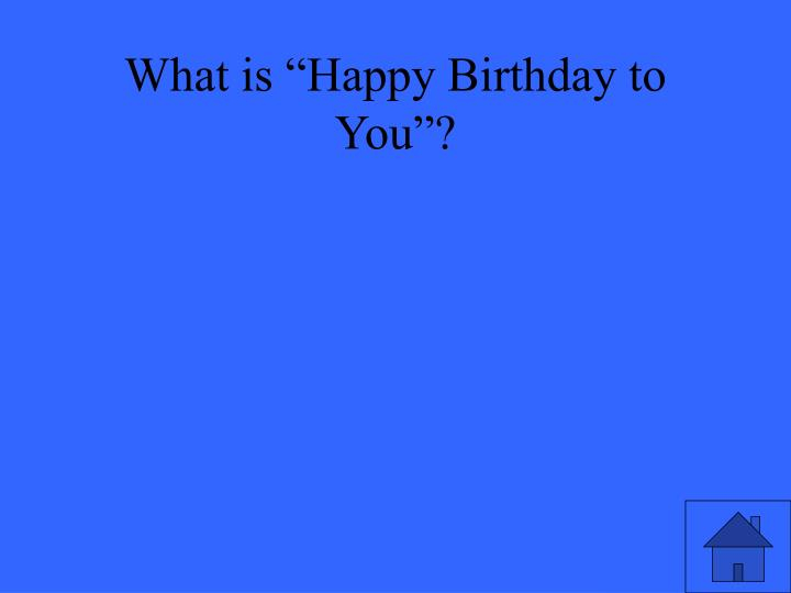 """What is """"Happy Birthday to You""""?"""