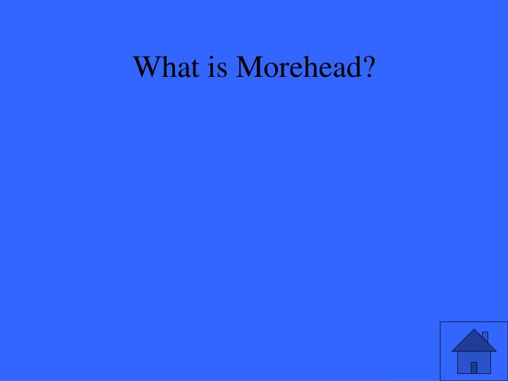 What is Morehead?