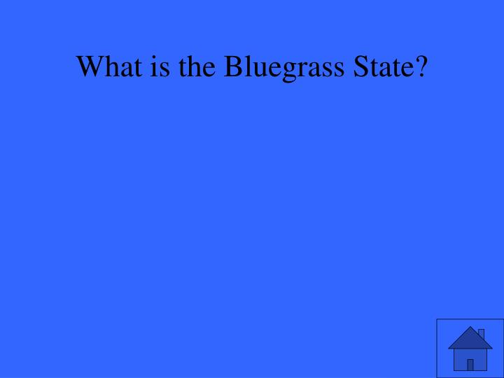 What is the Bluegrass State?