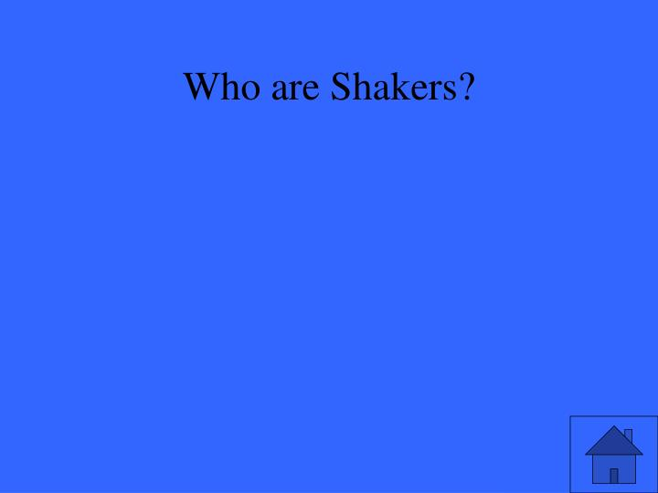 Who are Shakers?