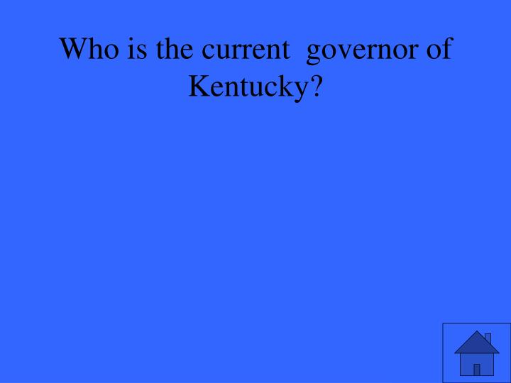 Who is the current  governor of Kentucky?