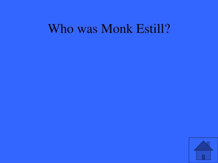 Who was Monk Estill?