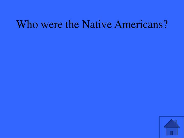 Who were the Native Americans?