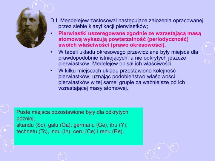 D.I. Mendelejew zastosował następujące założenia opracowanej przez siebie klasyfikacji pierwiastków;