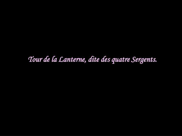 Tour de la Lanterne, dite des quatre Sergents.