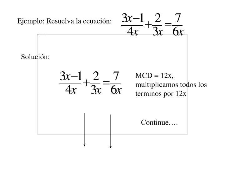 Ejemplo: Resuelva la ecuación: