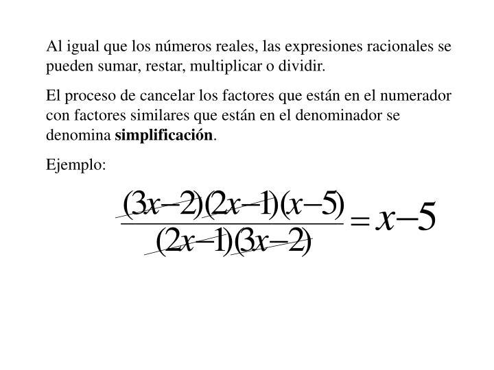 Al igual que los números reales, las expresiones racionales se pueden sumar, restar, multiplicar o dividir.