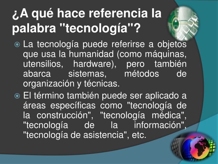 """¿A qué hace referencia la palabra """"tecnología"""
