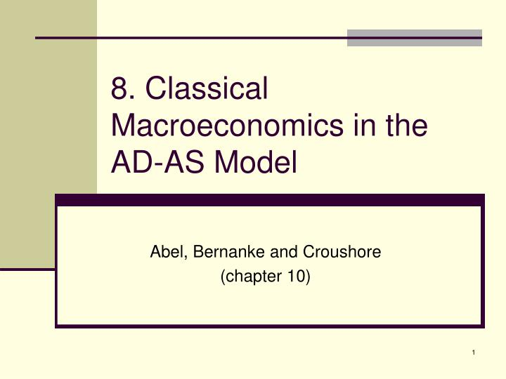 8 classical macroeconomics in the ad as model