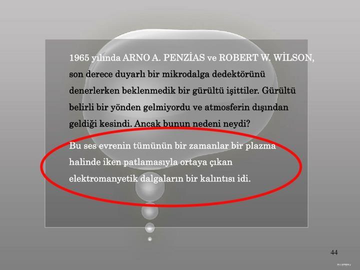 1965 yılında ARNO A. PENZİAS ve ROBERT W. WİLSON,