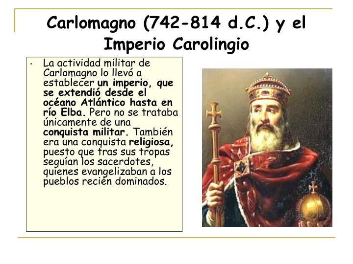 La actividad militar de Carlomagno lo llevó a establecer