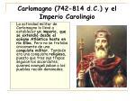 carlomagno 742 814 d c y el imperio carolingio