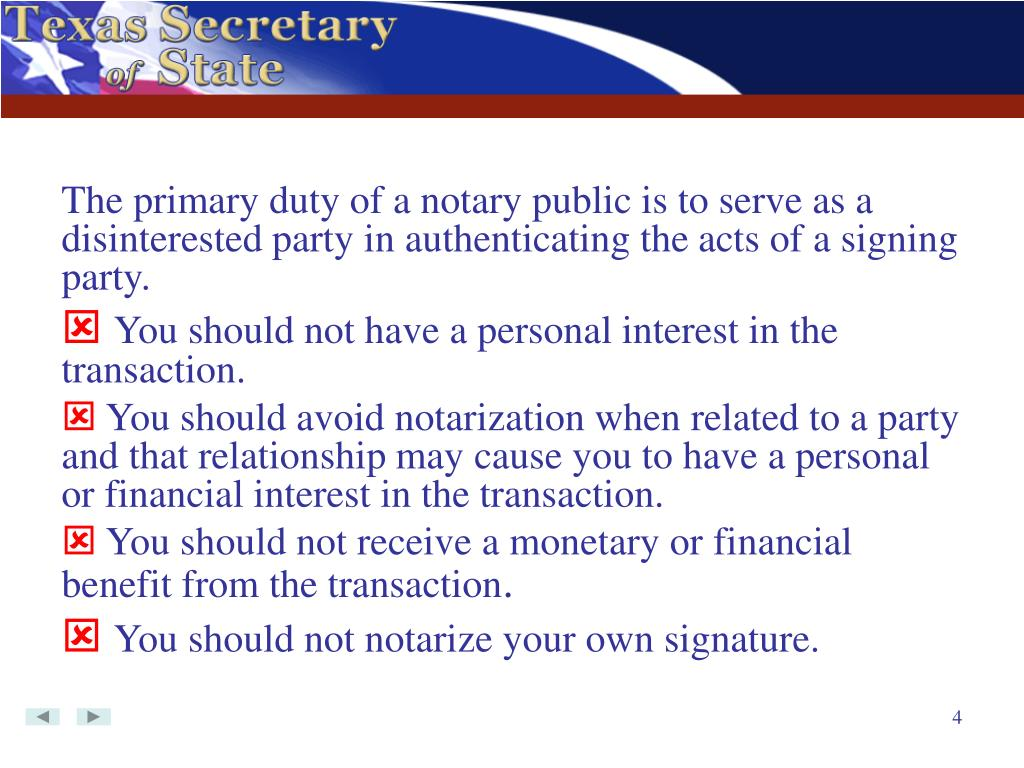 The primary duty of a notary public is to serve as a disinterested party in authenticating the acts of a signing party.