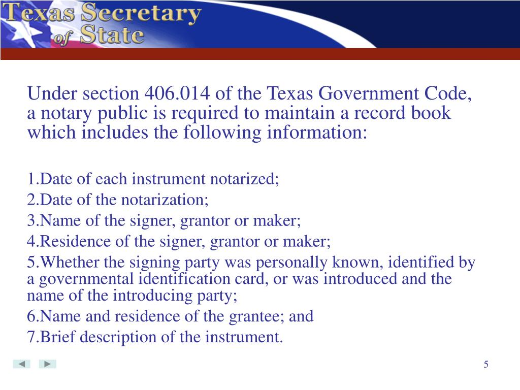Under section 406.014 of the Texas Government Code, a notary public is required to maintain a record book which includes the following information: