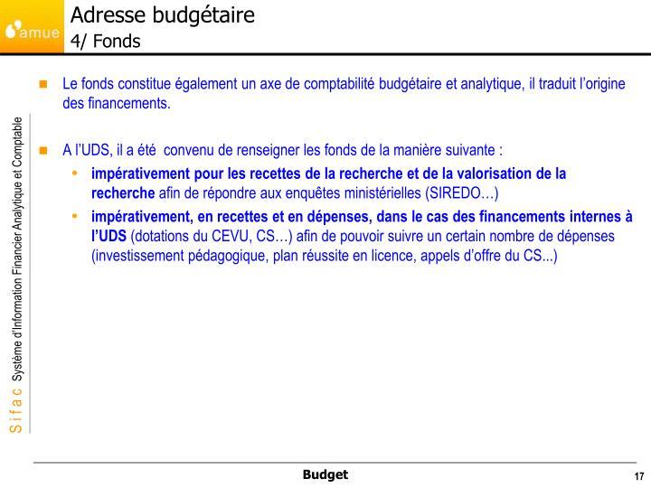 Le fonds constitue également un axe de comptabilité budgétaire et analytique, il traduit l'origine des financements.