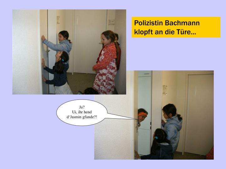 Polizistin Bachmann klopft an die Türe...