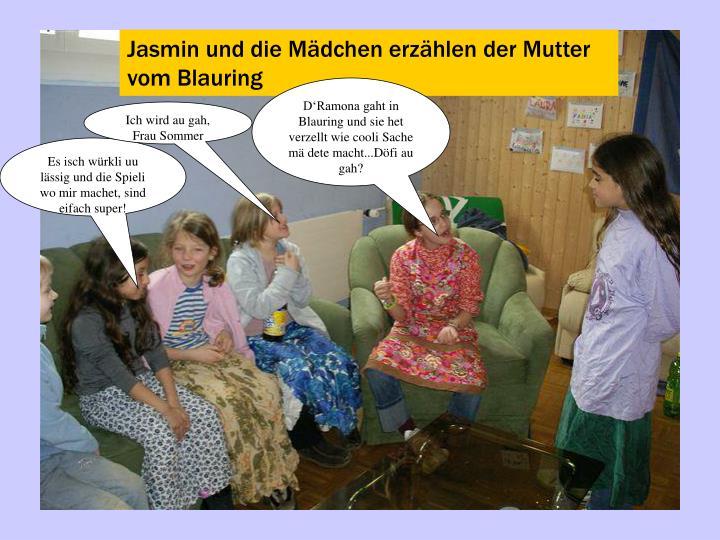 Jasmin und die Mädchen erzählen der Mutter vom Blauring