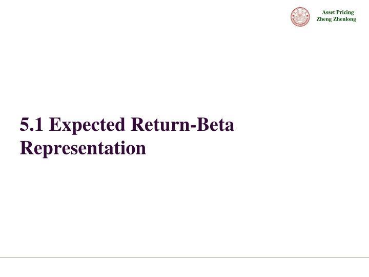 5.1 Expected Return-Beta Representation